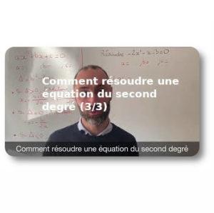 Comment résoudre une équation du second degré (3/3)